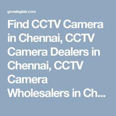 Find CCTV Camera in Chennai, CCTV Camera Dealers in Chennai, CCTV Camera Wholesalers in Chennai, CCTV Camera Repair & Services in Chennai, CCTV Camera installation Services in Chennai, Post Free Ads for Sale CCTV Camera, Get CCTV Camera Distributors in Chennai, CCTV Camera Manufacturers in Chennai. http://growingtab.com/ad/services-cctv-camera/1/india/29/tamil-nadu/2339/chennai