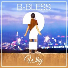 B-Bless – Why