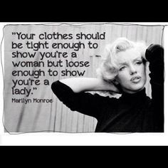 This is something every woman should go by. Leave some to the imagination.You can still be sexy without showing too much.    #fashion #style #quotes