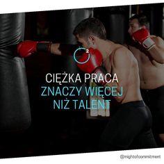 Ciężka praca znaczy więcej niż talent.