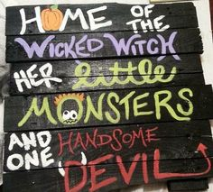 """""""Home of the wicked witch, her little monsters, and one handsome devil"""" Halloween decor for your haunting home! Order yours today!"""
