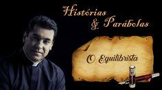 Histórias & Parábolas #9 - O Equilibrista