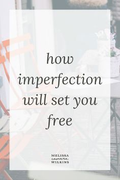 You aren't supposed to be perfect. You're a work in progress, and imperfection will set you free.