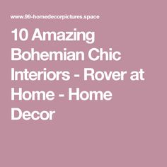 10 Amazing Bohemian Chic Interiors - Rover at Home - Home Decor