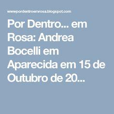 Por Dentro... em Rosa: Andrea Bocelli em Aparecida em 15 de Outubro de 20...