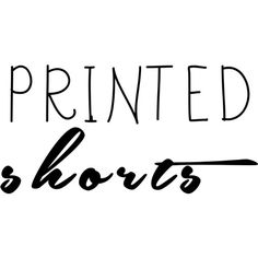 Printed Shorts text ❤ liked on Polyvore featuring words, phrase, quotes, saying and text