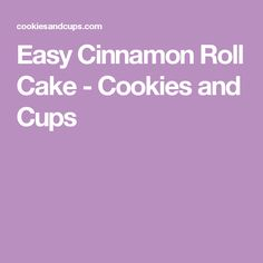 Easy Cinnamon Roll Cake - Cookies and Cups