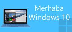 Merhaba Windows 10! Windows 10