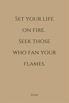 Light your own fire...