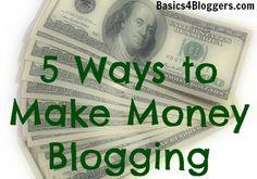 5 Ways to Make Money Blogging from Basics4Bloggers.com #bloggers