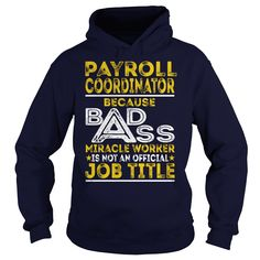 Payroll Coordinator Because BADASS Miracle Worker Job Shirts #gift #ideas #Popular #Everything #Videos #Shop #Animals #pets #Architecture #Art #Cars #motorcycles #Celebrities #DIY #crafts #Design #Education #Entertainment #Food #drink #Gardening #Geek #Hair #beauty #Health #fitness #History #Holidays #events #Home decor #Humor #Illustrations #posters #Kids #parenting #Men #Outdoors #Photography #Products #Quotes #Science #nature #Sports #Tattoos #Technology #Travel #Weddings #Women