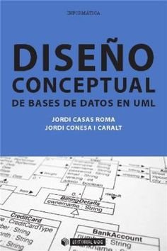 CASAS ROMA, Jordi y Jordi CONESA I CARALT. Diseño conceptual de bases de datos en UML [en línea]. España: Editorial UOC, 2014. Accesos ilimitados. En eBiblioteca, libros electrónicos de eBrary. ISBN 9788490641224