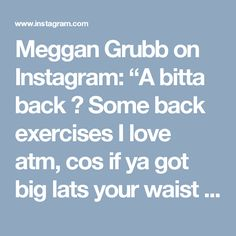 """Meggan Grubb on Instagram: """"A bitta back 🌚 Some back exercises I love atm, cos if ya got big lats your waist is most probably going to appear smaller (and ur just…"""" • Instagram"""