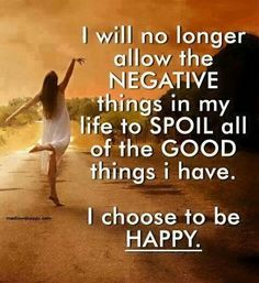 Ikr cause negativity will eat away at you and will keep u miserable that's y i choose to b happy...