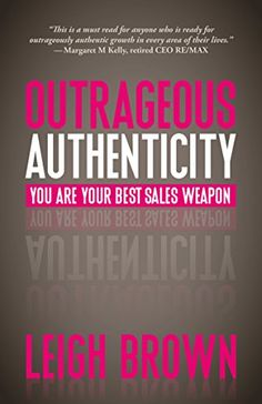 Outrageous Authenticity: You Are Your Best Sales Weapon b... Leigh Brown... one of my favorite Realtors... so I am sure their is some good insight in this book... and I love the no bullshit approach she has... tell it like it is...