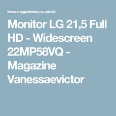 Monitor LG 21,5 Full HD - Widescreen 22MP58VQ - Magazine Vanessaevictor