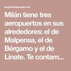 Milán tiene tres aeropuertos en sus alrededores: el de Malpensa, el de Bérgamo y el de Linate. Te contamos cómo llegar desde ellos al centro de la ciudad.