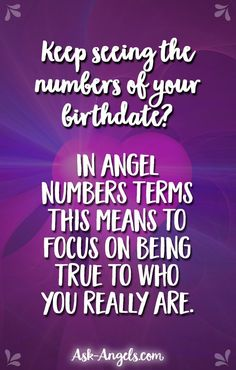 Keep seeing the numbers of your birthdate? In angel numbers terms this means to focus on being true to who you really are.