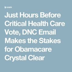 Just Hours Before Critical Health Care Vote, DNC Email Makes the Stakes for Obamacare Crystal Clear