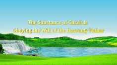"[Almighty God] [Eastern Lightning] Almighty God's Utterance ""The Substance of Christ Is Obeying the Will of the Heavenly Father"""