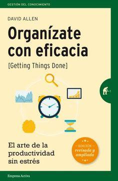 Organízate con eficacia // David Allen // Empresa Activa Gestión del conocimiento (Ediciones Urano)