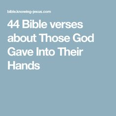 44 Bible verses about Those God Gave Into Their Hands