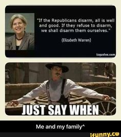 Elizabeth Warren is adamant about grabbing guns away from Republicans and law-abiding American citizens. It seems her only goal is not to protect American citizens, but instead remove their right t… Stupid People, We The People, Liberal Logic, Stupid Liberals, Dont Tread On Me, Conservative Politics, Molon Labe, It Goes On, Thats The Way