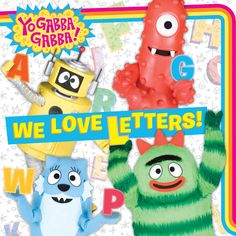 """This silly book teaches the ABCs! Practice the alphabet with your preschooler and Yo Gabba Gabba! Check out """"We Love Letters."""""""