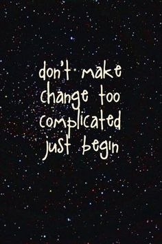 Quotes about Happiness : Don't make change too complicated just begin.
