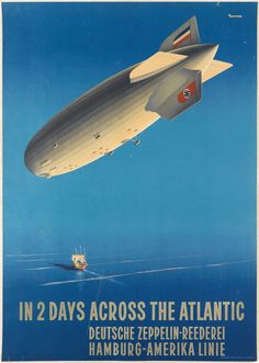 The Short & Riveting History of Zeppelins, as Told Through Posters - Ottomar Anton, In 2 Days Across the Atlantic / Deutsche Zeppelin - Reederei, undated. Sold November 19, 2015 for $3,000.