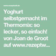 Yoghurt selbstgemacht im Thermomix: so lecker, so einfach! von Joan de Groot auf www.rezeptwelt.de, der Thermomix ® Community