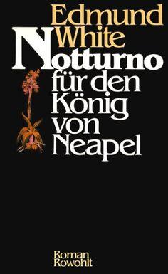 Notturno für den König von Neapel. Roman von Edmund White