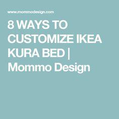 8 WAYS TO CUSTOMIZE IKEA KURA BED | Mommo Design