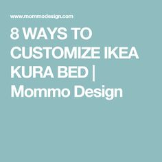 8 WAYS TO CUSTOMIZE IKEA KURA BED | Mommo Design