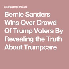 Bernie Sanders Wins Over Crowd Of Trump Voters By Revealing the Truth About Trumpcare