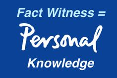 Fact Witness Testimony Must be Based on Their Personal Knowledge -