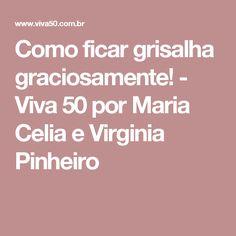 Como ficar grisalha graciosamente! - Viva 50 por Maria Celia e Virginia Pinheiro