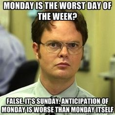 Monday is the Worst Day of the Week? False. It's Sunday. Anticipation of Monday is Worse than Monday itself | Dwight Schrute