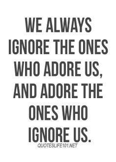 Golly, I hope I'm not ignoring the ones that adore me.  They are probably just too shy to show it more.