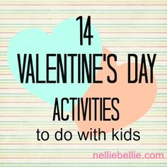 14 valentine's day activities to do with kids. compiled by NellieBellie