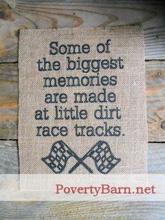 """""""Some of the biggest memories are made at little dirt race tracks,"""" burlap print. 8.5 x 11 inches. #racing"""