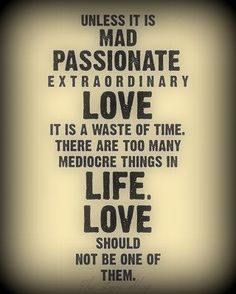 This is what our love is all about. Nothing boring, timid or basic for us. Only white hot passion and deep intense love for us...