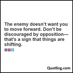 The enemy doesn't want you to move forward. Don't be discouraged by opposition—that's a sign that things are shifting - Joel Osteen Quote