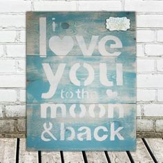 I Love You To the Moon & Back- This is soooo cute- I love the rustic signs, reminds me of a piece of barn wood art.