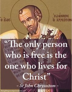 """The only person who is free is the one who lives for Christ"" - St John Chrysostom #orthodoxquotes #orthodoxy #christianquotes #stjohnchrysostom #stjohnchrysostomquotes #throughthegraceofgod"