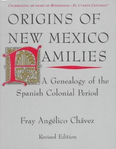 Origins of New Mexico Families: A Genealogy of the Spanish Colonial Period Origins of New Mexico Families by Angelico Chavez