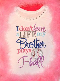 I don't have a Life, my BROTHER plays T-BALL - Machine Embroidery Design by Carrie. $4.00, via Etsy... Ain't this the truth! @leigh williams for Mackenzie