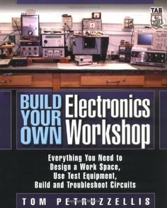 Build Your Own Electronics Workshop: Everything You Need to Design a Work Space, Use Test Equipment, Build and Troubleshoot Circuits (TAB Electronics Technician Library) by Thomas Petruzzellis. $21.17
