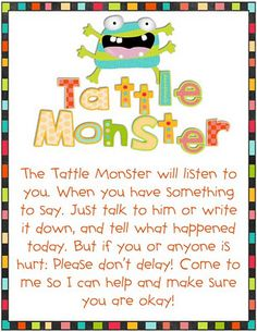 The tattle monster will listen to you when you have something to say. Just talk to him or write it down, and tell what happened today. But if you or anyone is hurt: Please don't delay! Come to me so I can help and make sure you are okay!