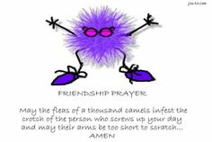 Friendship prayer....I have this hung up in my cubicle...lol!!